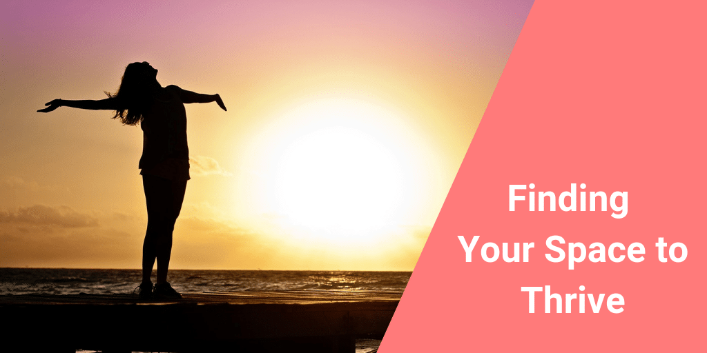 Finding your space to thrive