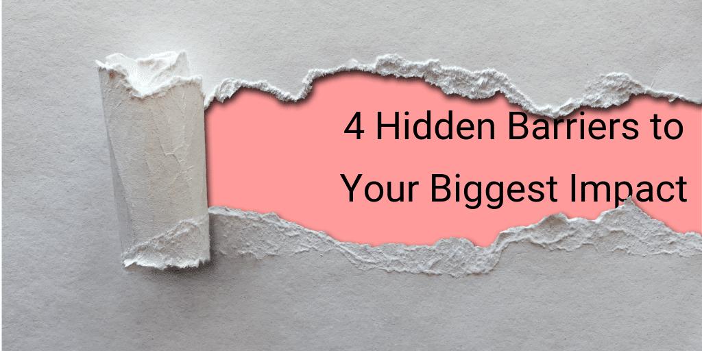 4 hidden barriers to impact