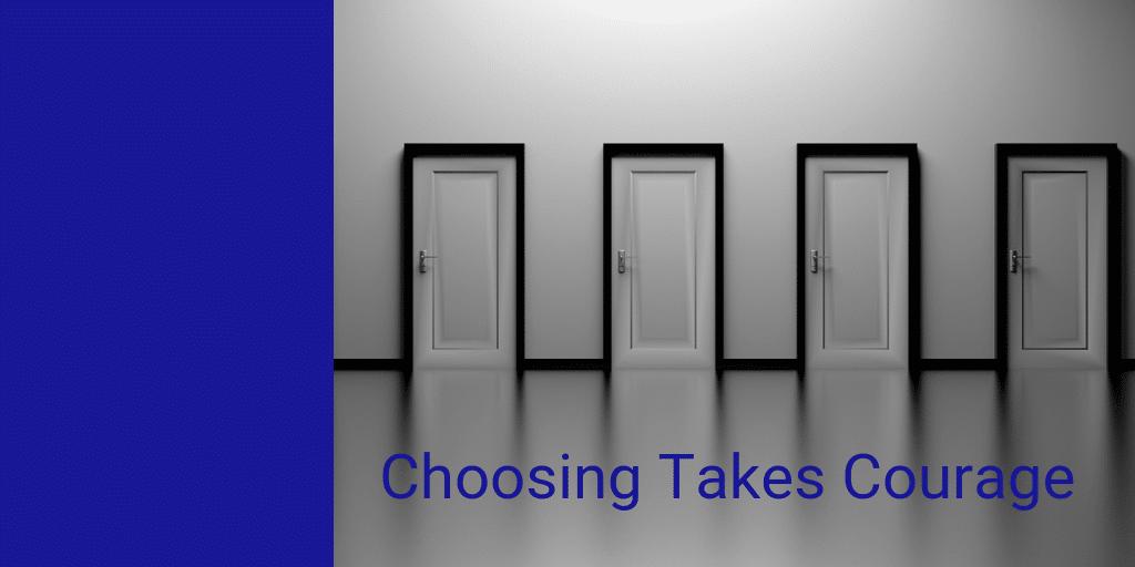 Choosing Takes Courage (1)