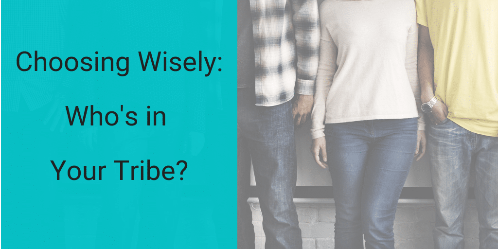 Choosing Wisely_Who's in Your Tribe_