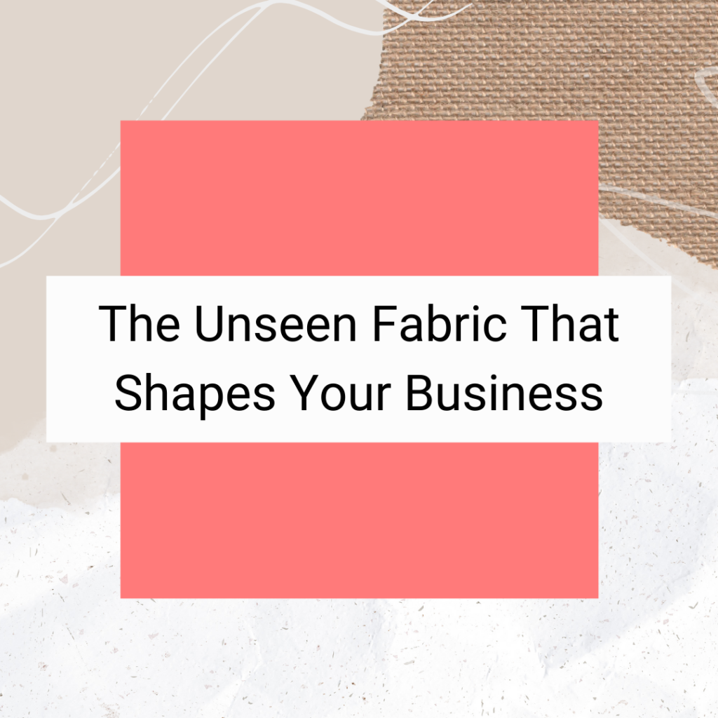 The Unseen Fabric That Shapes Your Business (1)