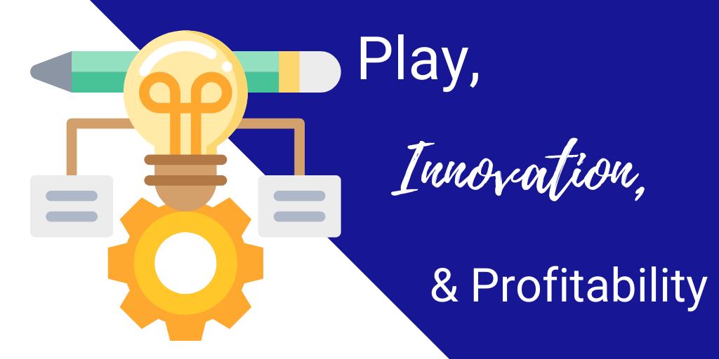 Play, Innovation, Profitability